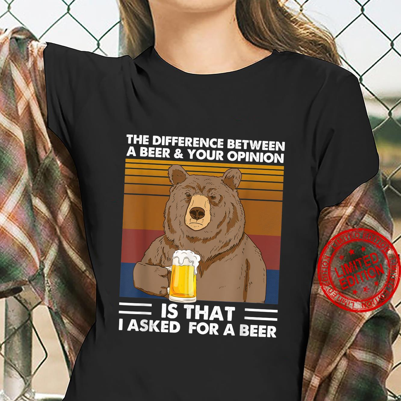 Difference Between Beer Your Opinion I Asked Beer Bear Shirt ladies tee