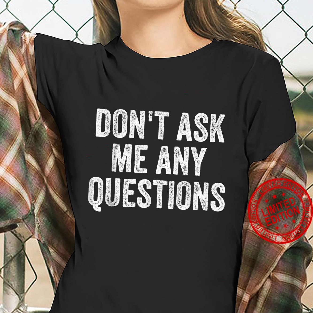 Don't Ask Me Any Questions Sarcastic Text Quote Shirt ladies tee