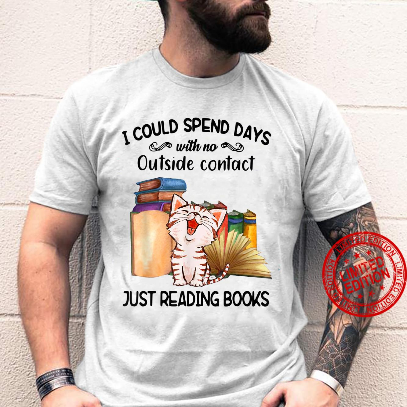 I Could Spend Days With No Outside Contact Just Reading Book Shirt