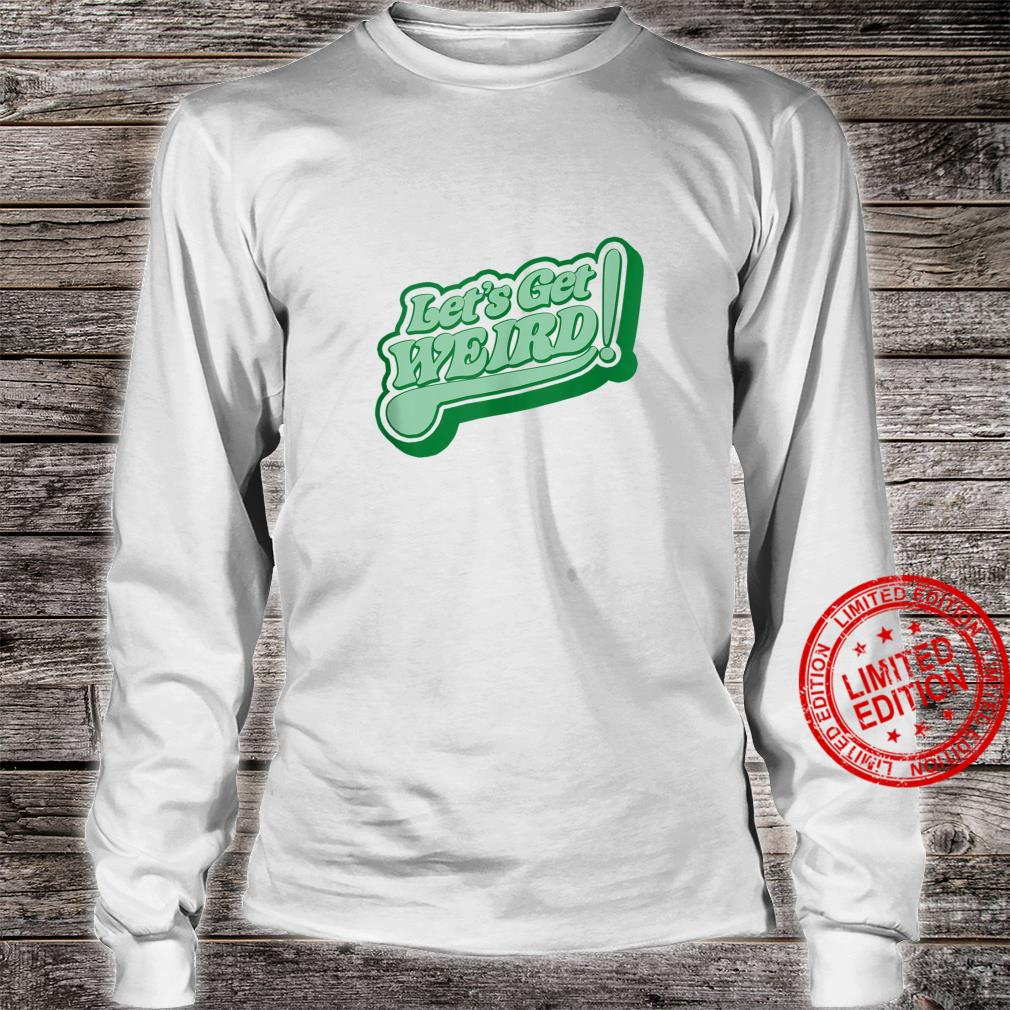 Let's Get Weird Vintage 80s Green Retro St Patricks Day Shirt long sleeved