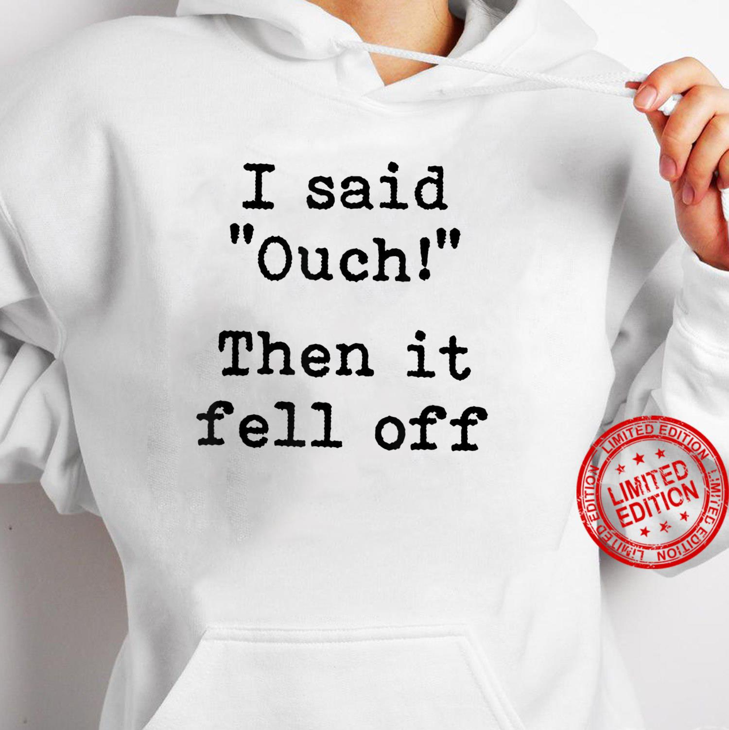 Ouch Then It Fell Off Amputee Amputation Surgery Joke Shirt hoodie