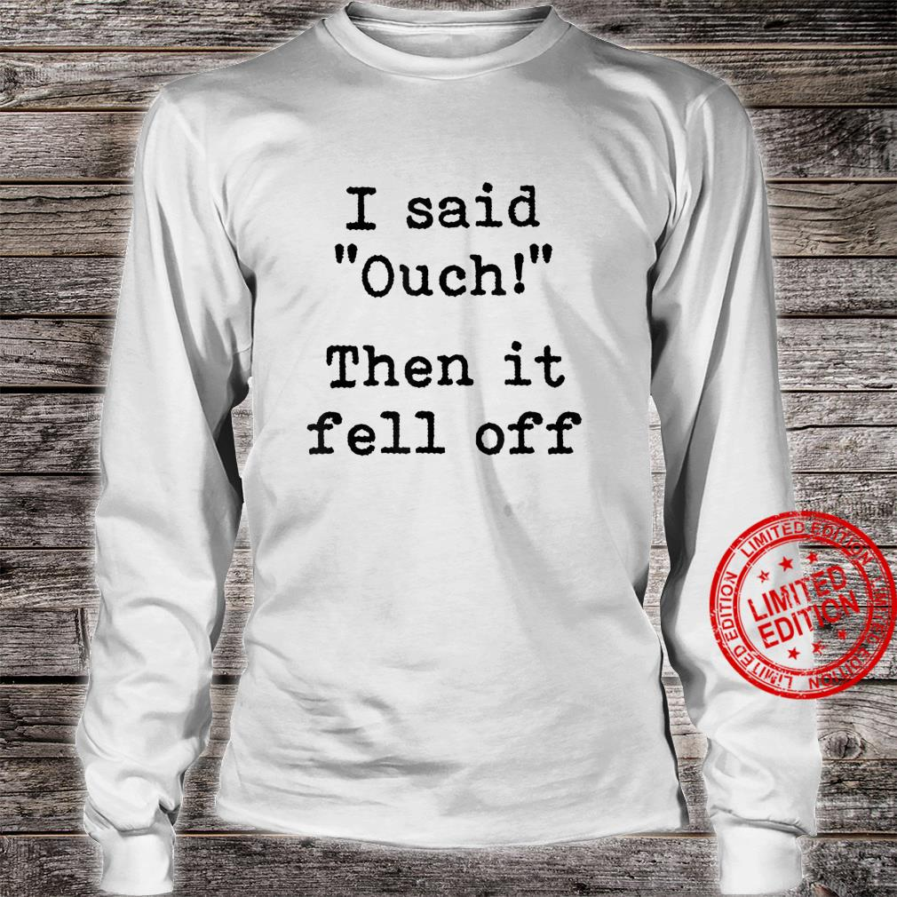 Ouch Then It Fell Off Amputee Amputation Surgery Joke Shirt long sleeved