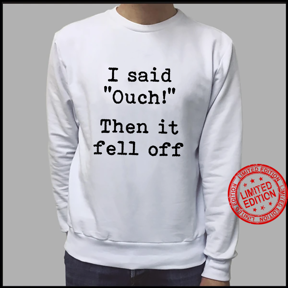 Ouch Then It Fell Off Amputee Amputation Surgery Joke Shirt sweater