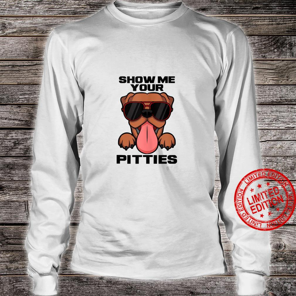 Pitbull Owner Fan Outfit I Show Me Your Pitties Shirt long sleeved