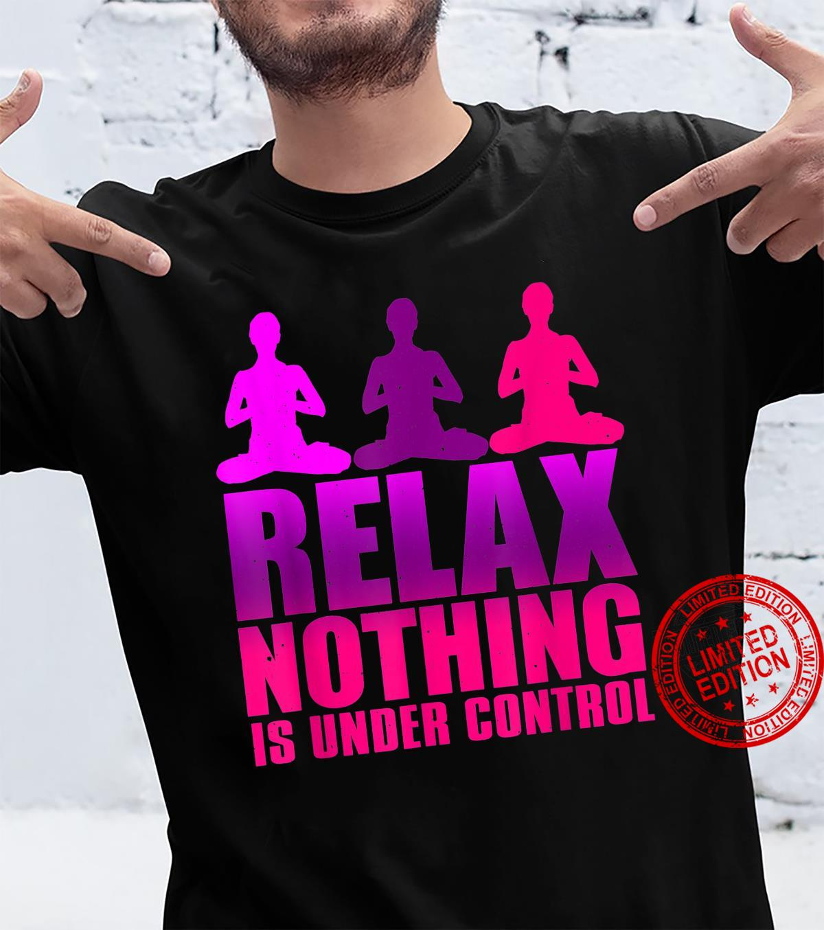 Relax Nothing Is Under Control Yoga Shirt