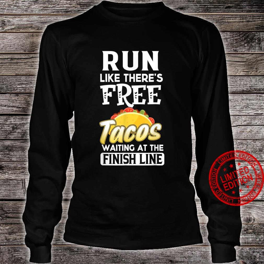 Run Like There's Free Tacos Waiting Running Shirt long sleeved
