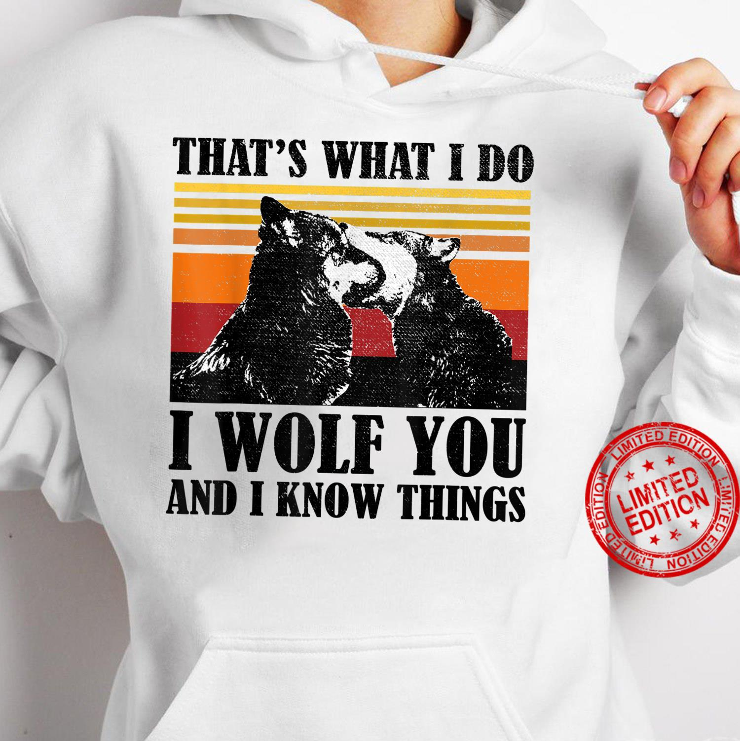 That's what I do I Wolf You And I Know Thing Shirt hoodie