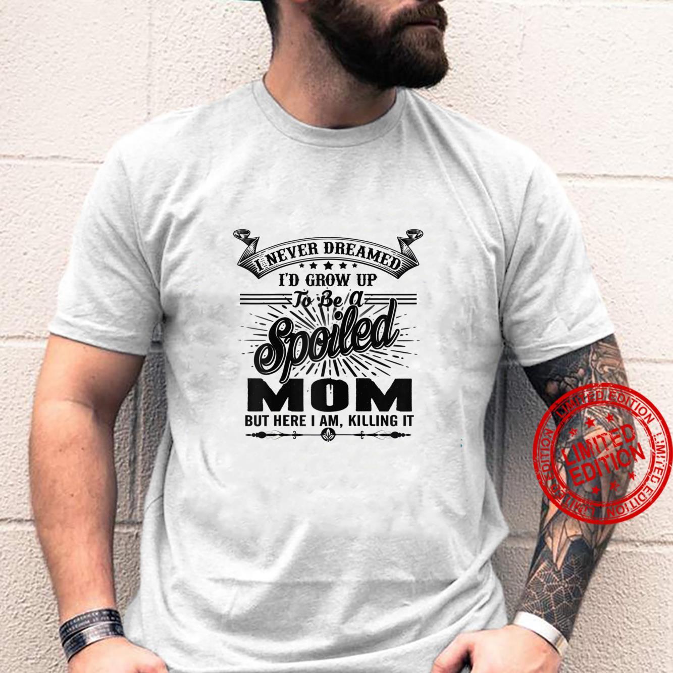 Womens I Never Dreamed I'd Grow Up To Be A Spoiled Mom Shirt