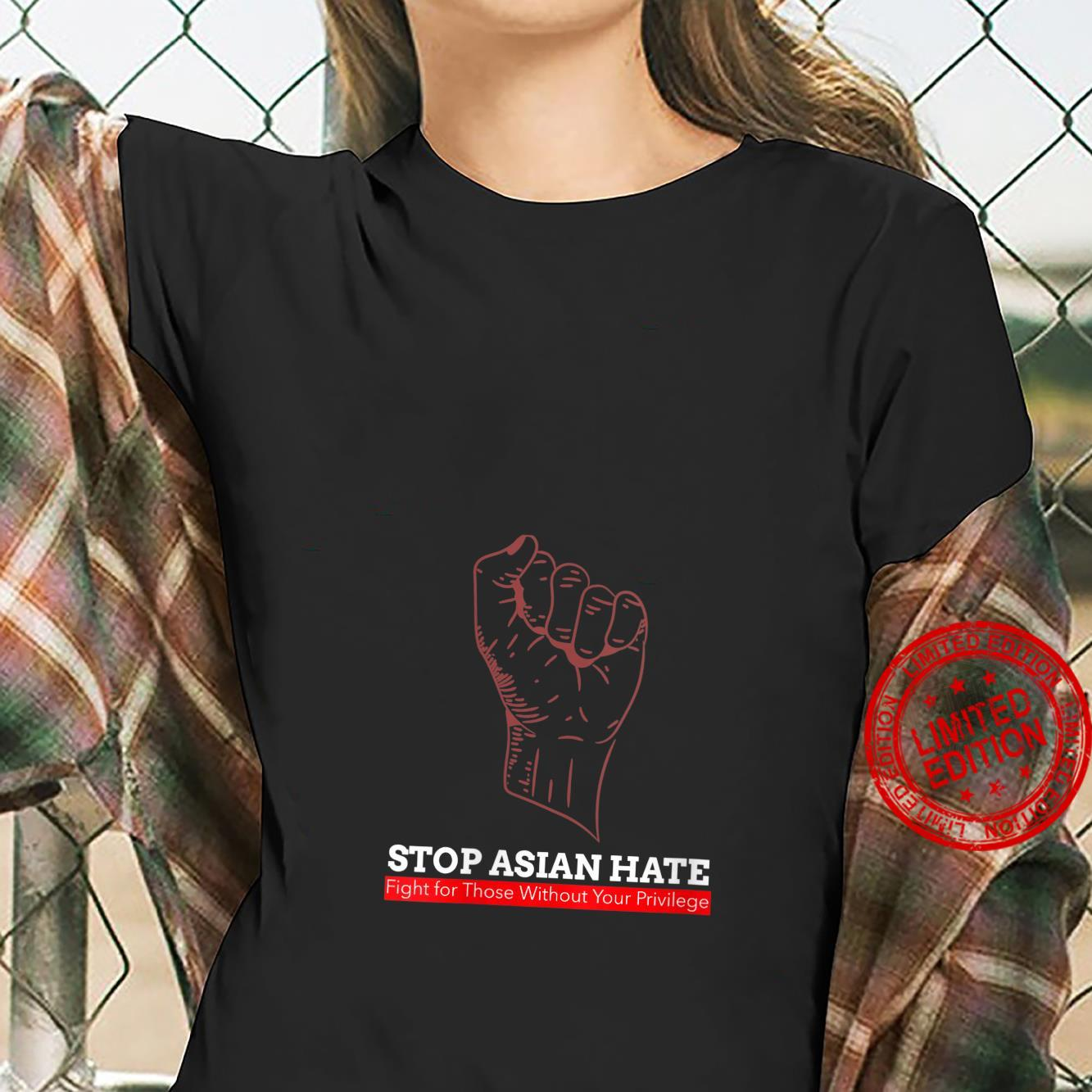 Womens Stop Asian Hate Fight for Those Without Your Privilege Shirt ladies tee