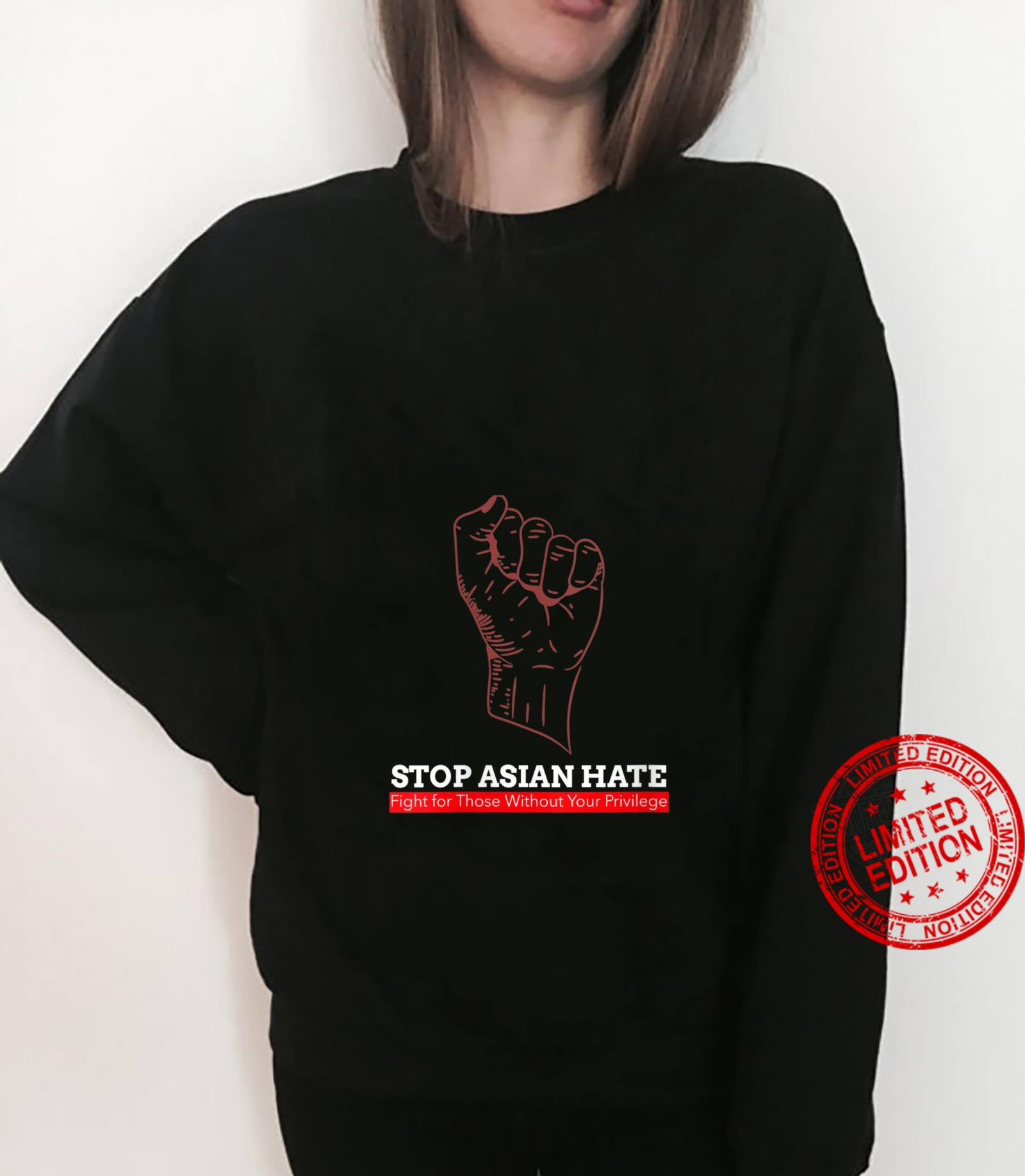 Womens Stop Asian Hate Fight for Those Without Your Privilege Shirt sweater