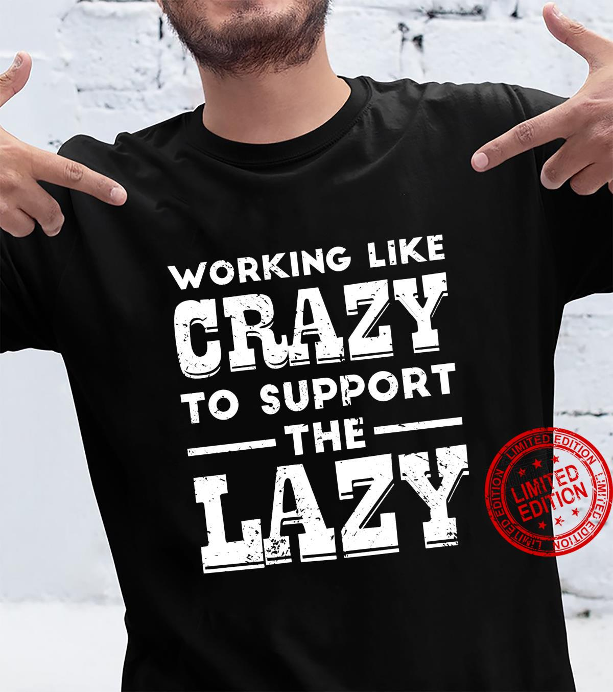 Working Like Crazy To Support The Lazy Sarcastic Shirt