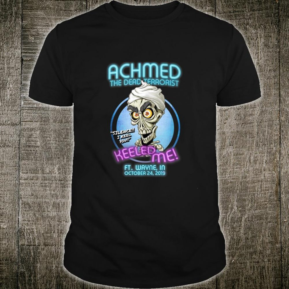 Achmed The Dead Terrorist Ft. Wayne, IN Shirt