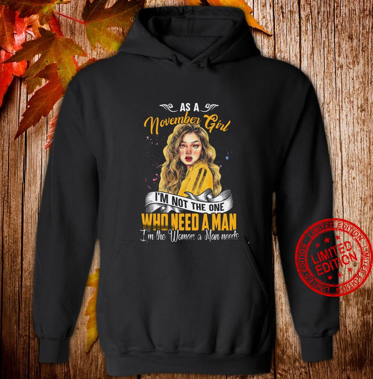 As A November Girl I'm Not The One Who Need A Man I'm The Woman A Man Needs Shirt hoodie