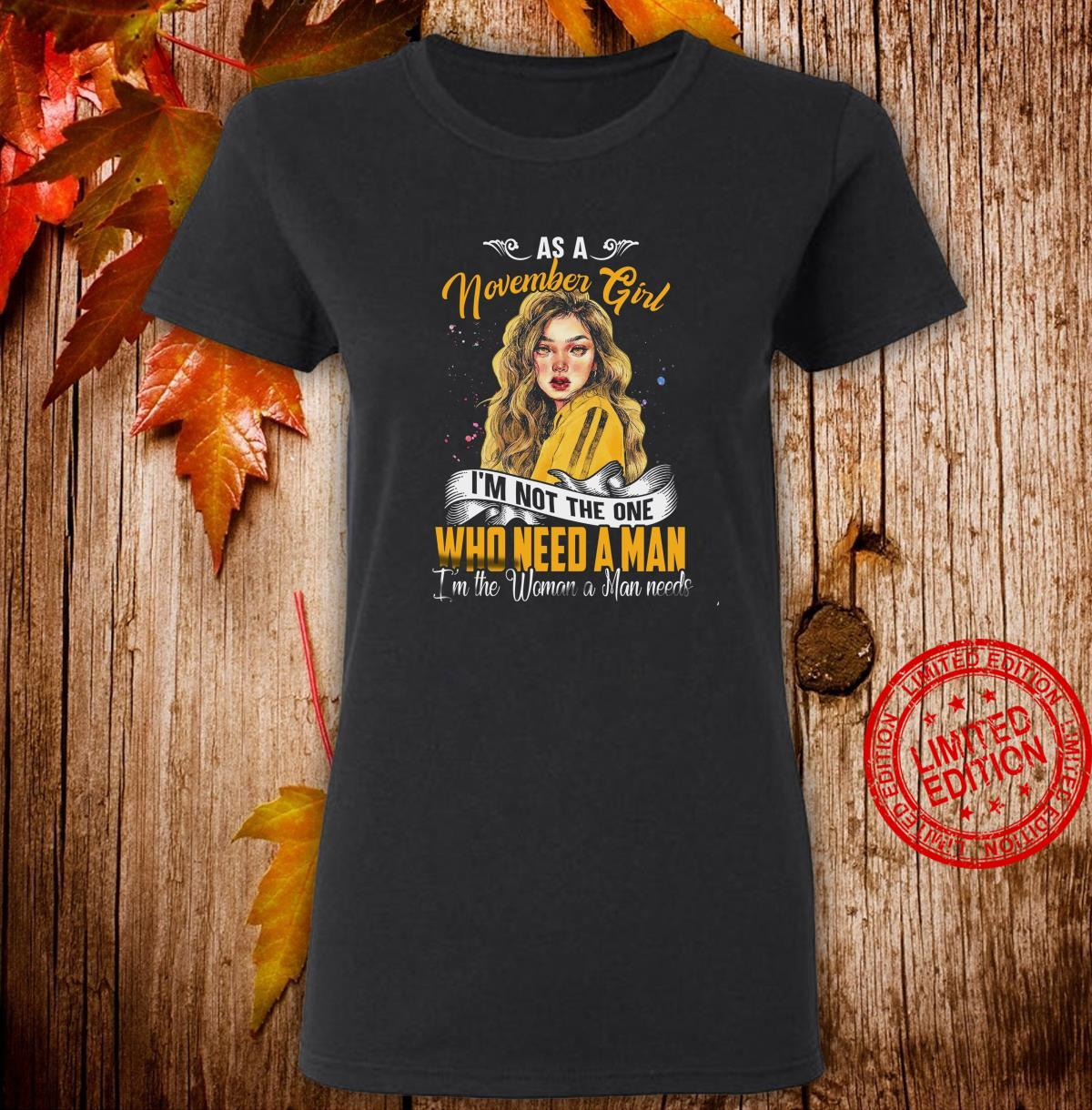 As A November Girl I'm Not The One Who Need A Man I'm The Woman A Man Needs Shirt ladies tee