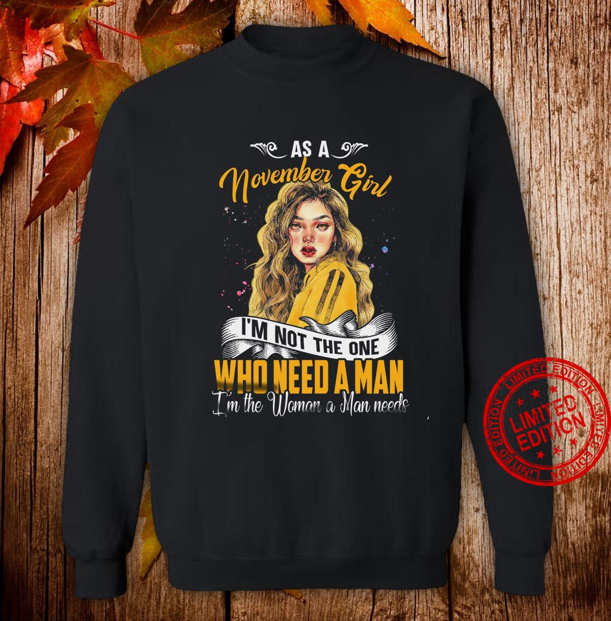 As A November Girl I'm Not The One Who Need A Man I'm The Woman A Man Needs Shirt sweater