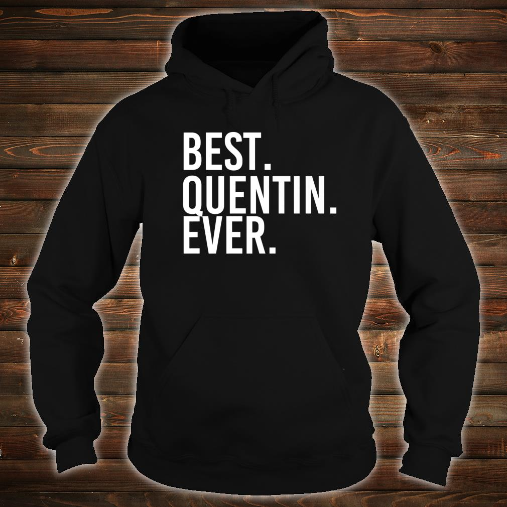 BEST. QUENTIN. EVER. Personalized Name Joke Idea Shirt hoodie