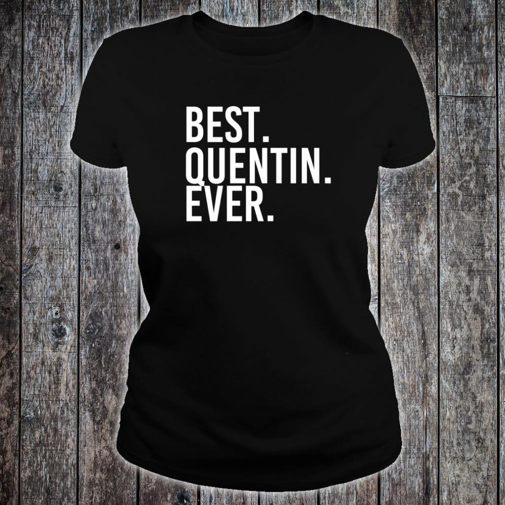 BEST. QUENTIN. EVER. Personalized Name Joke Idea Shirt ladies tee