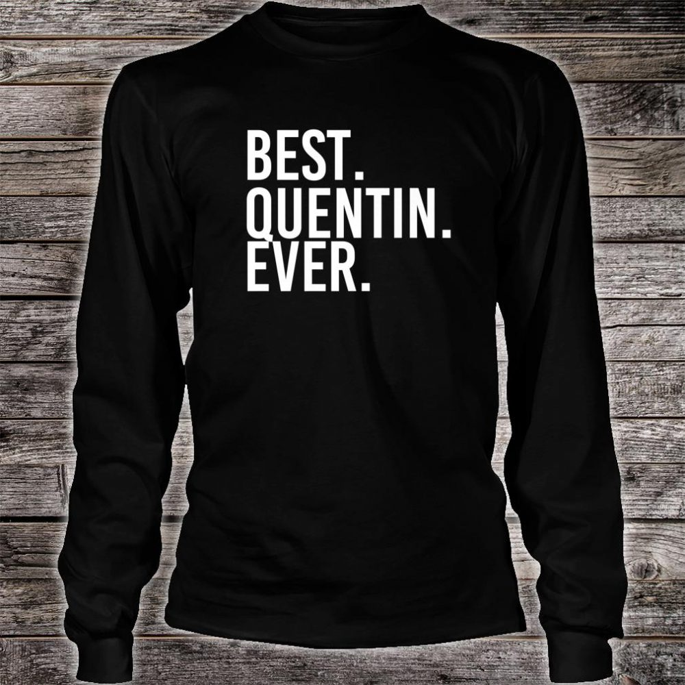 BEST. QUENTIN. EVER. Personalized Name Joke Idea Shirt long sleeved
