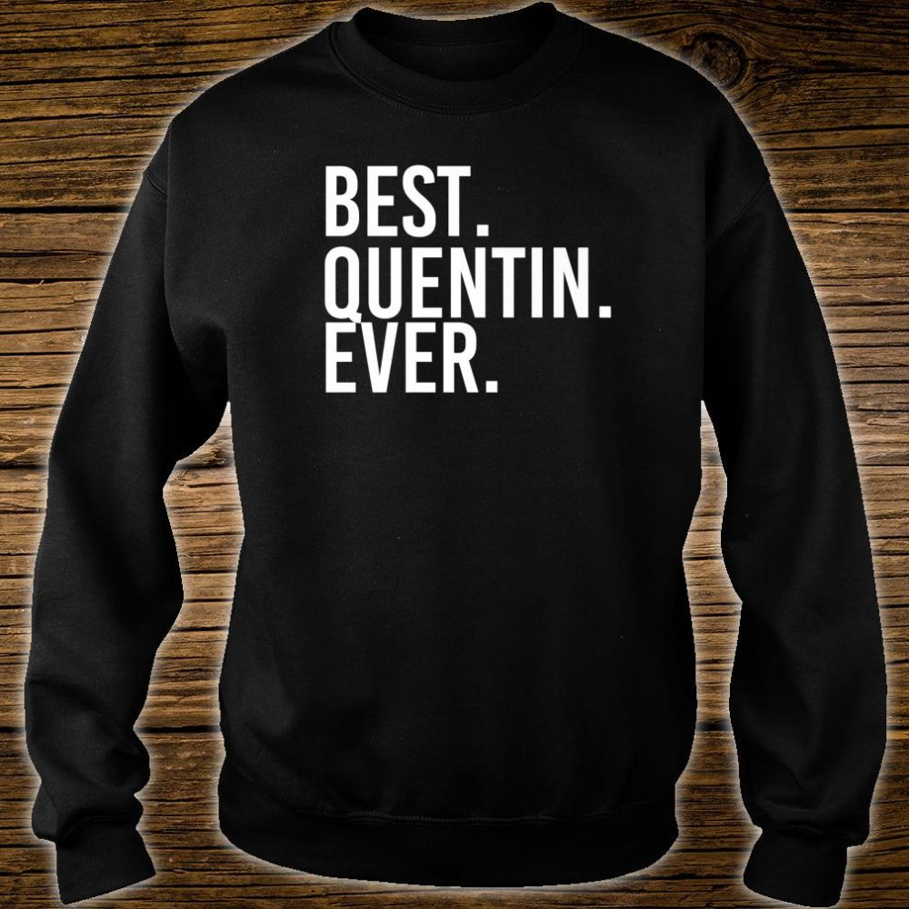 BEST. QUENTIN. EVER. Personalized Name Joke Idea Shirt sweater