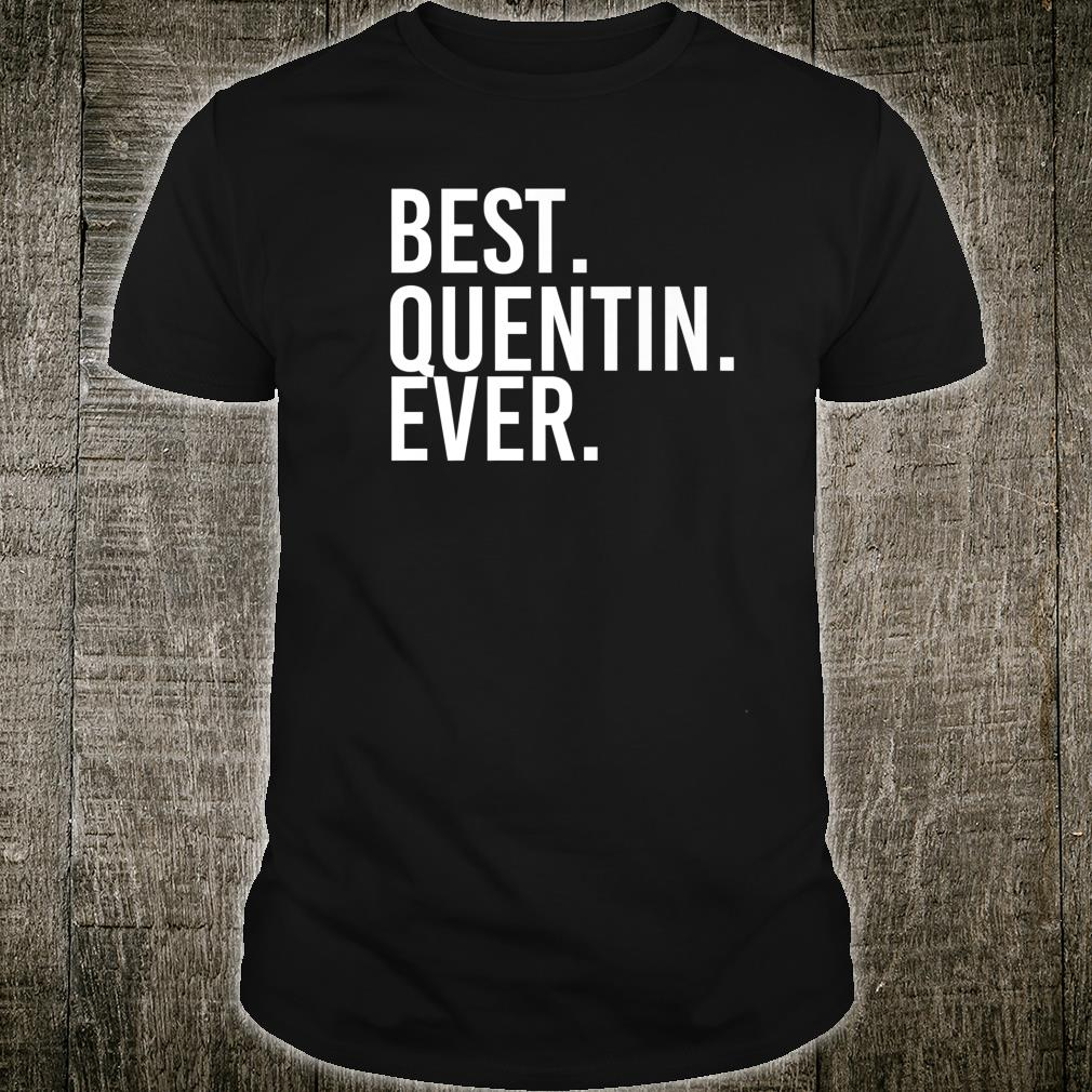 BEST. QUENTIN. EVER. Personalized Name Joke Idea Shirt