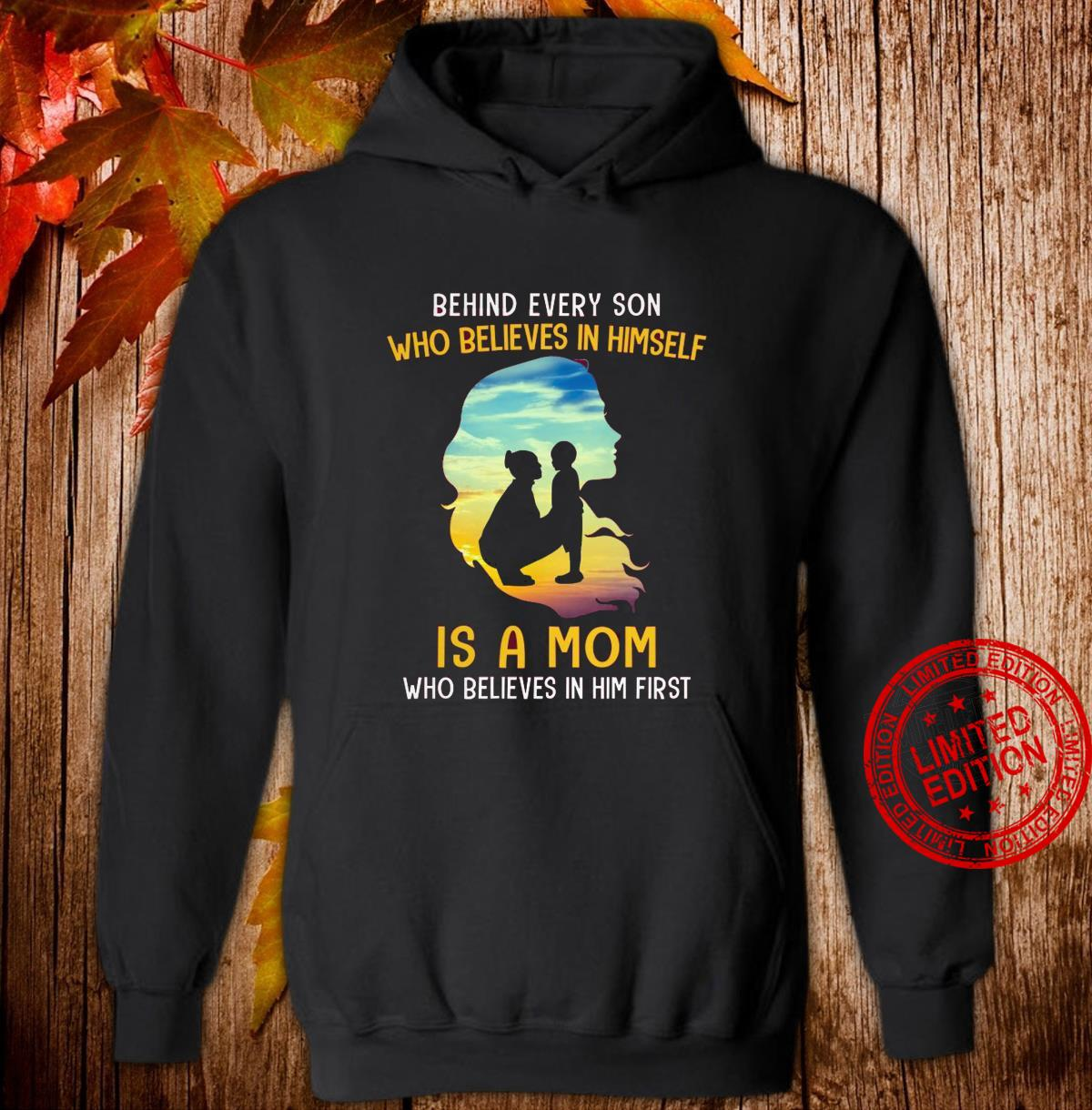 Behind Every Son Who Believes In Himself Is A Mom Who Believes In Him First Shirt hoodie