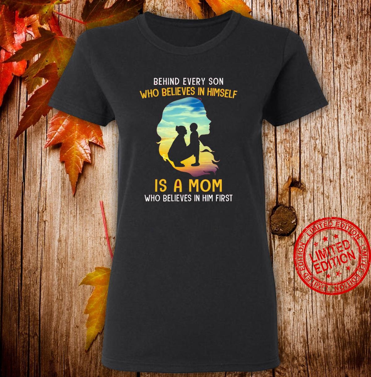 Behind Every Son Who Believes In Himself Is A Mom Who Believes In Him First Shirt ladies tee
