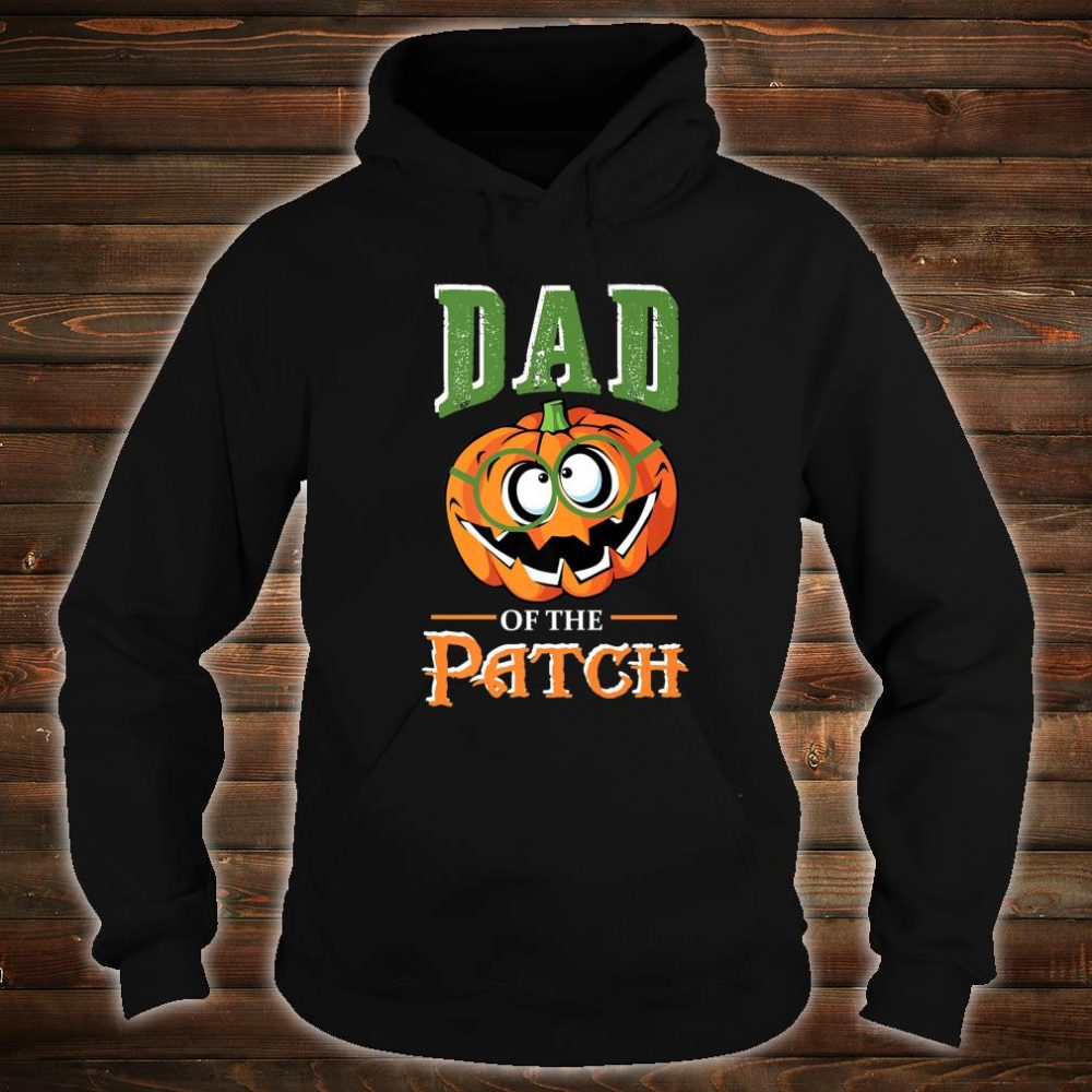 Dad Of The Patch Halloween Matching family for fathers Shirt hoodie