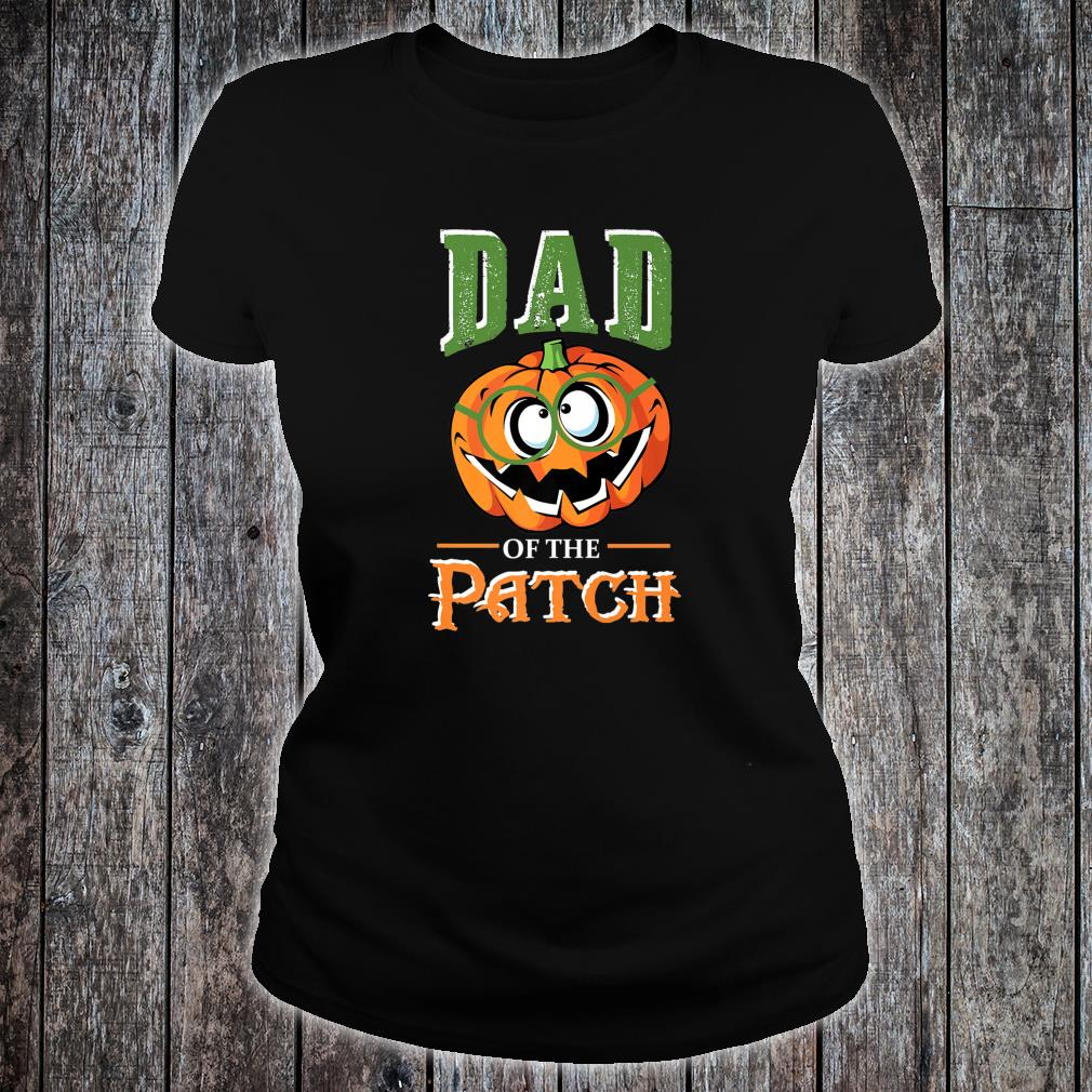 Dad Of The Patch Halloween Matching family for fathers Shirt ladies tee