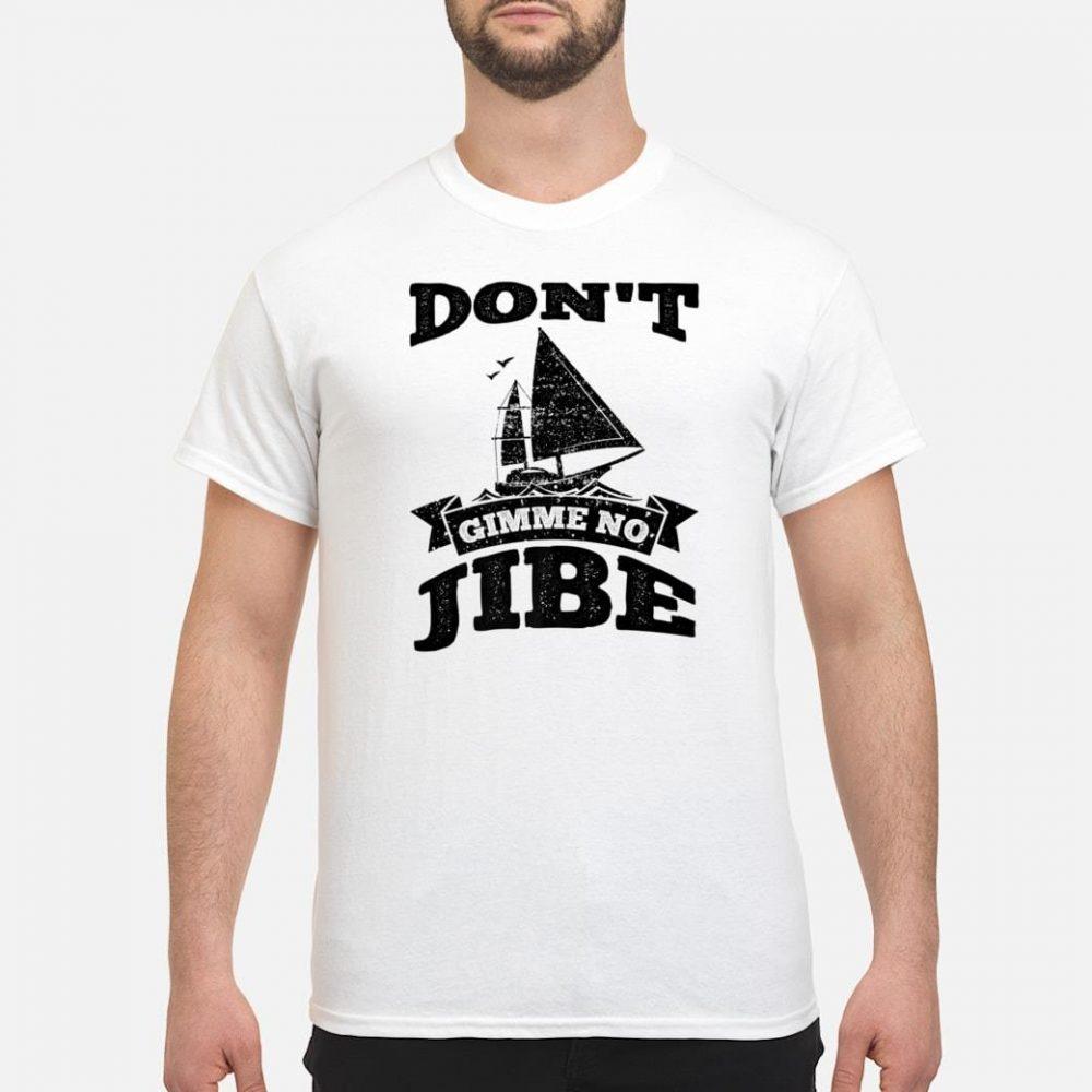 Don't Gimme No Jibe Yacht Sailing Boat Shirt