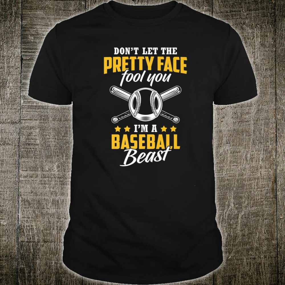 Don't Let The Pretty Face Fool You I'm A Baseball Beast Shirt