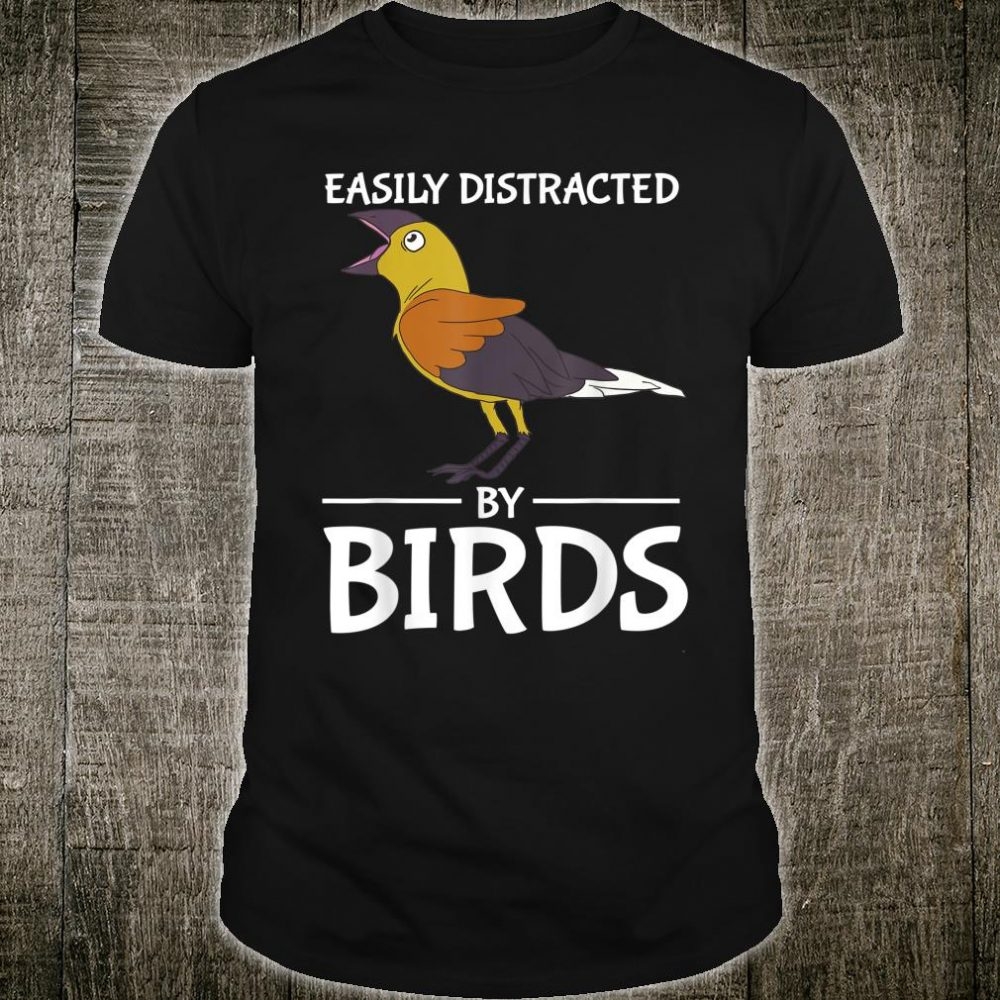 Easily Distracted By Birds Birdwatcher Distraction Shirt