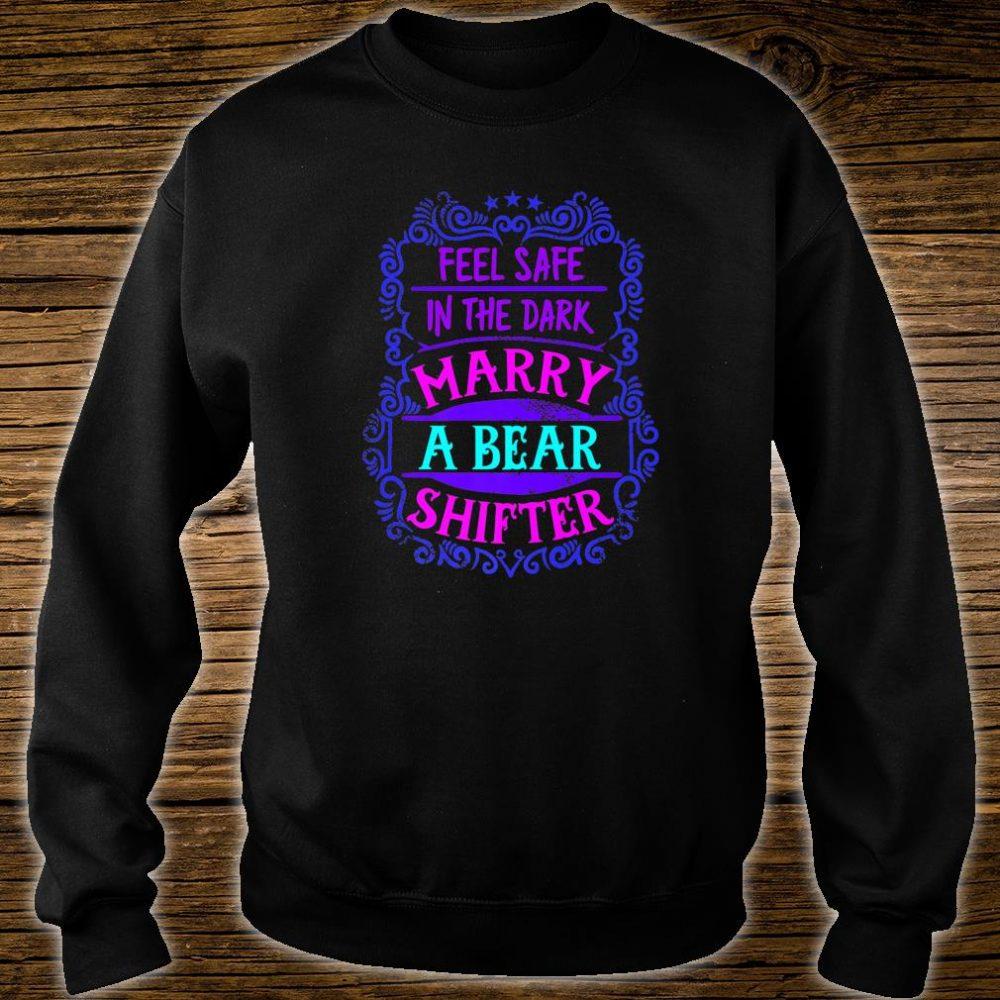 Feel Safe In The Dark Marry A Bear Shifter Shirt sweater