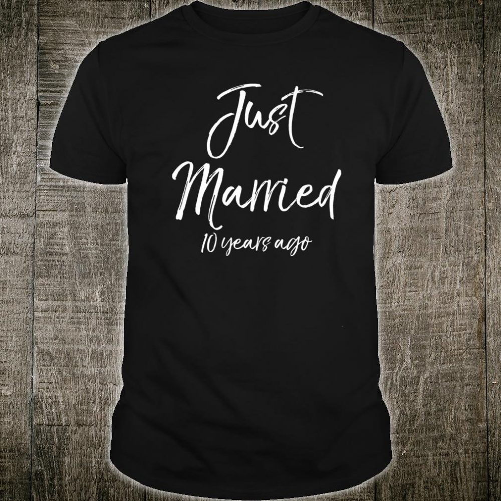 Funny 10th Anniversary Cute Just Married 10 Years Ago Shirt