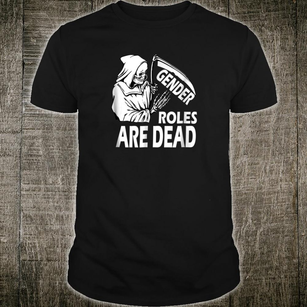 Gender Roles Are Dead Equal Rights Equality Shirt Feminist Shirt