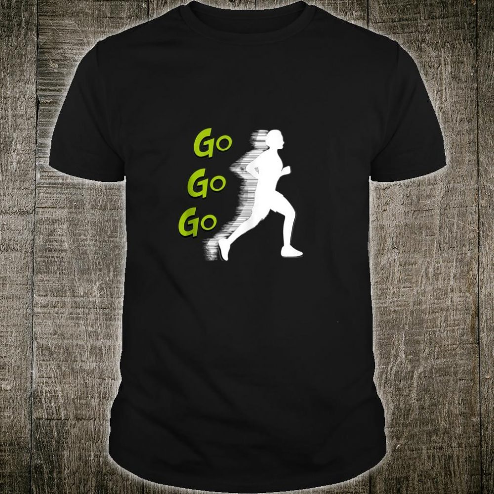 Go,Go,Go, For Joggers, Runners, Track Runners, Trail Runners Shirt