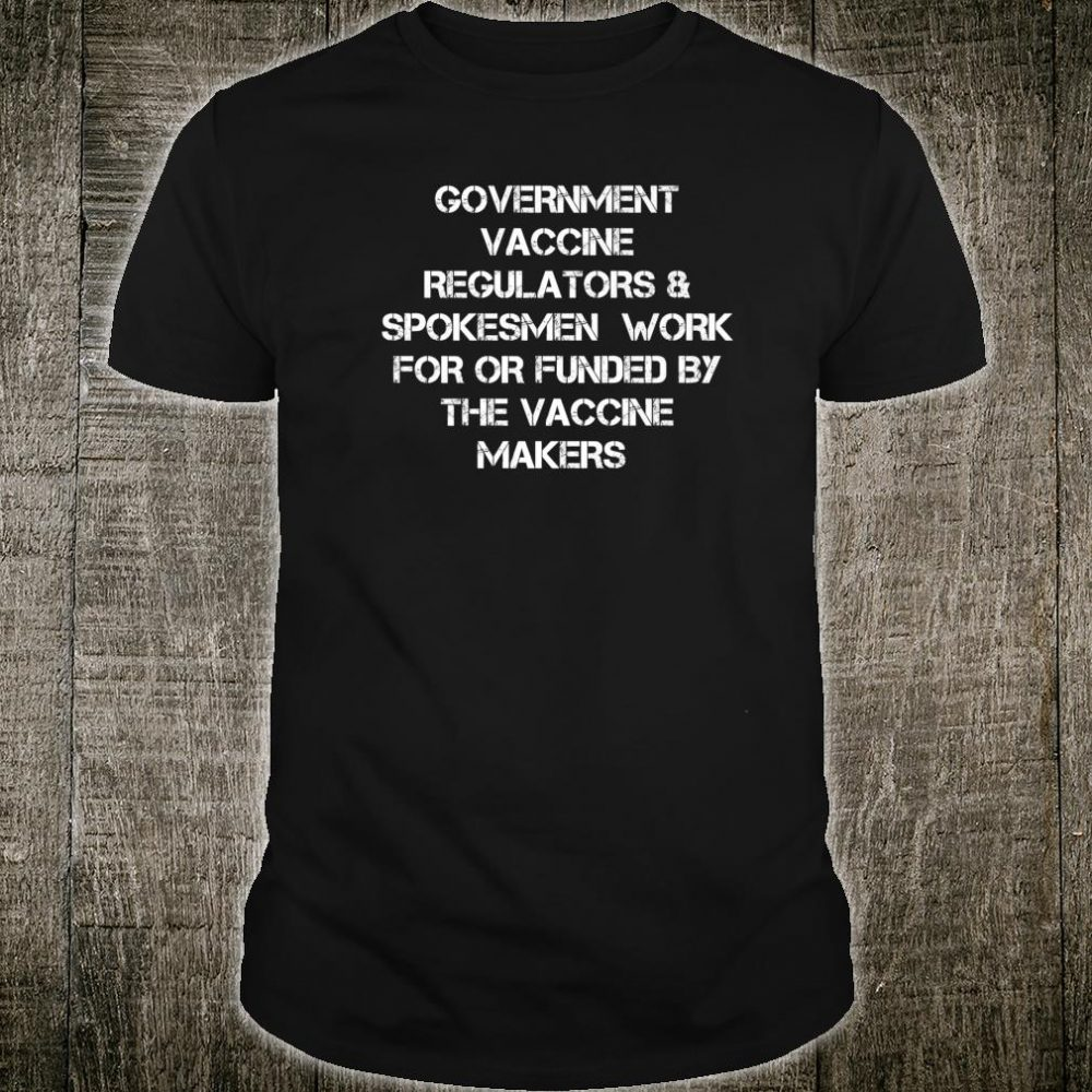 Government Vaccine Regulators AntiVax Movement Shirt