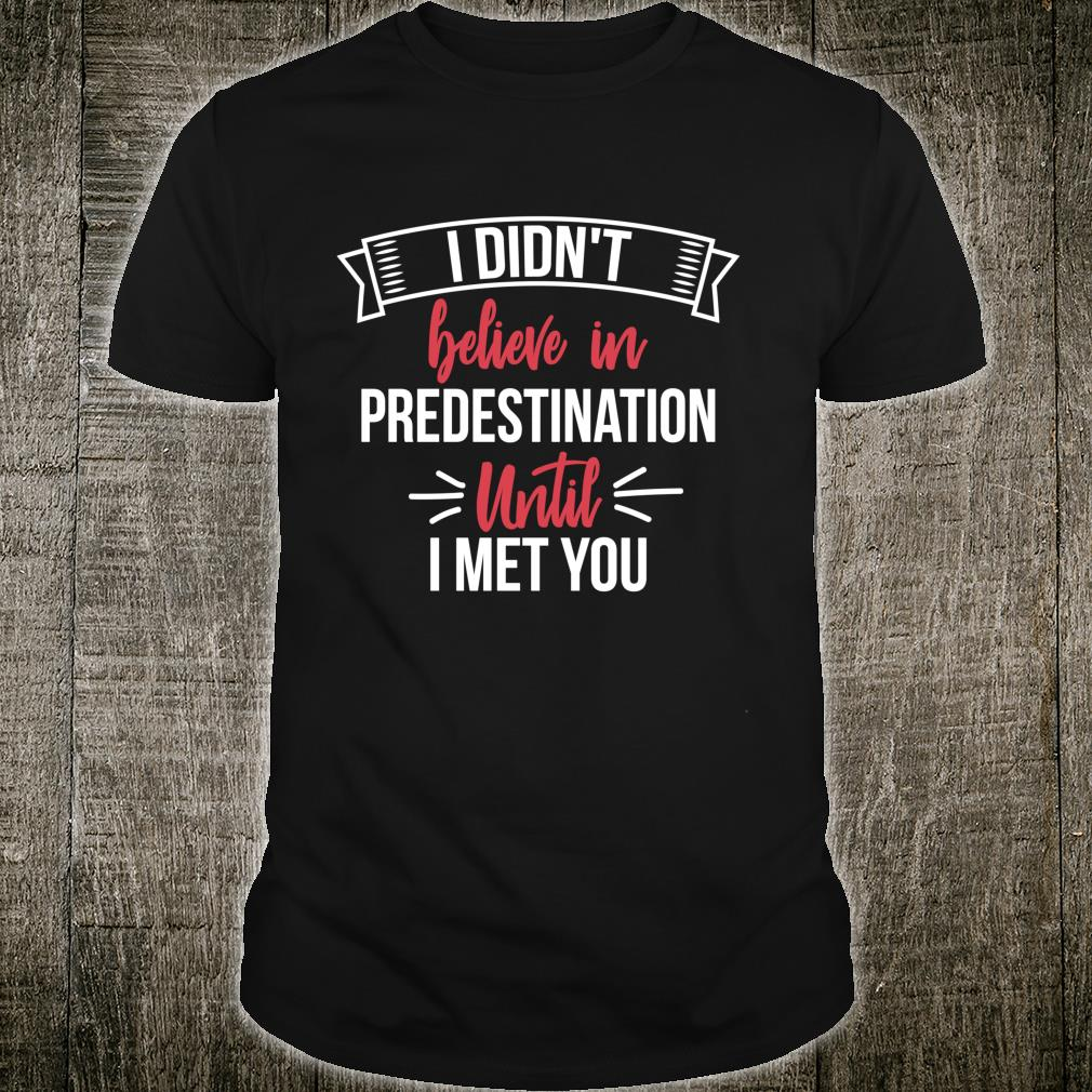 I Didn't Believe In Predestination Until I Met You Shirt