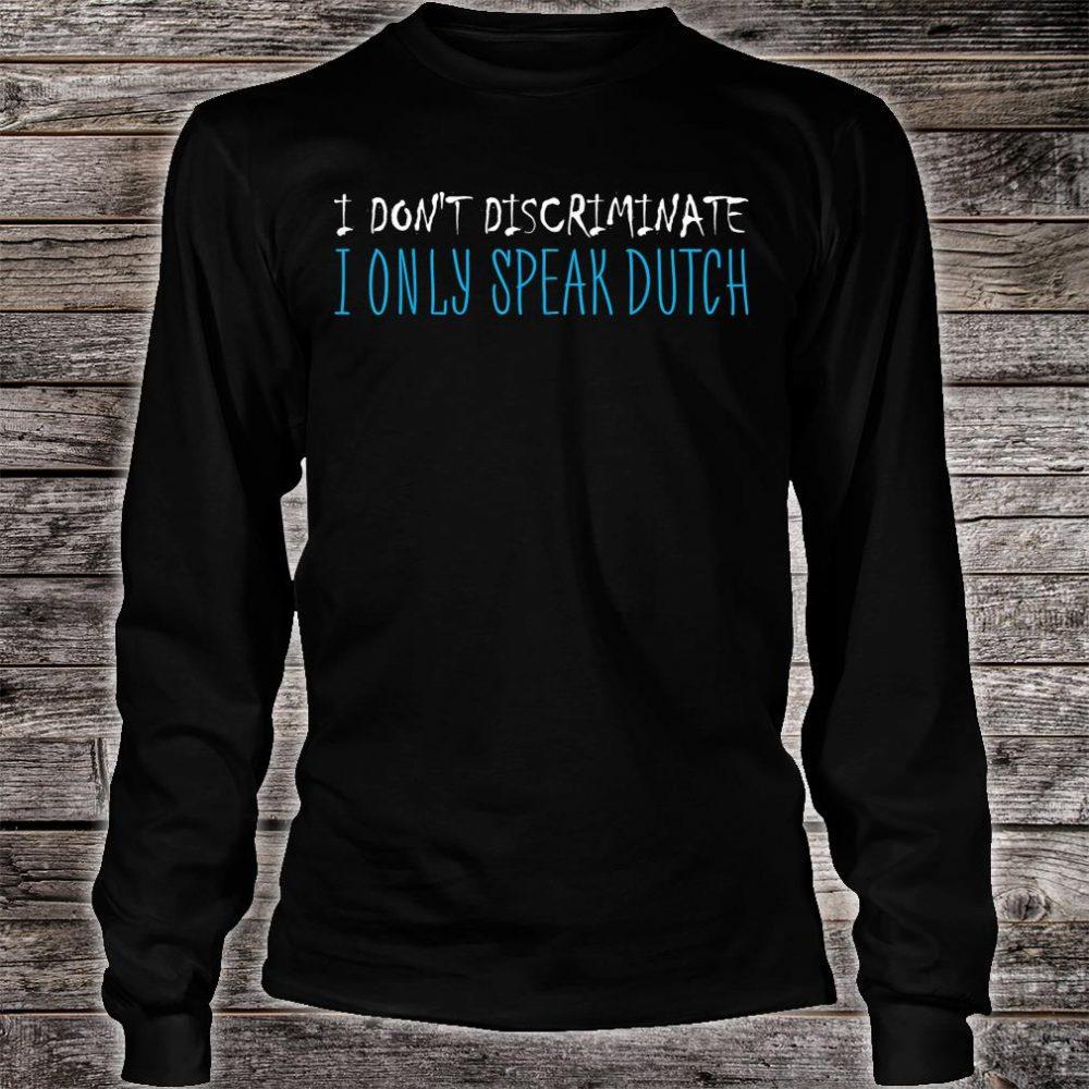 I Dont Discriminate I Only Speak Dutch Shirt long sleeved