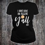 I Don't Have An Accent Yall Do Tennessee Southern Shirt ladies tee