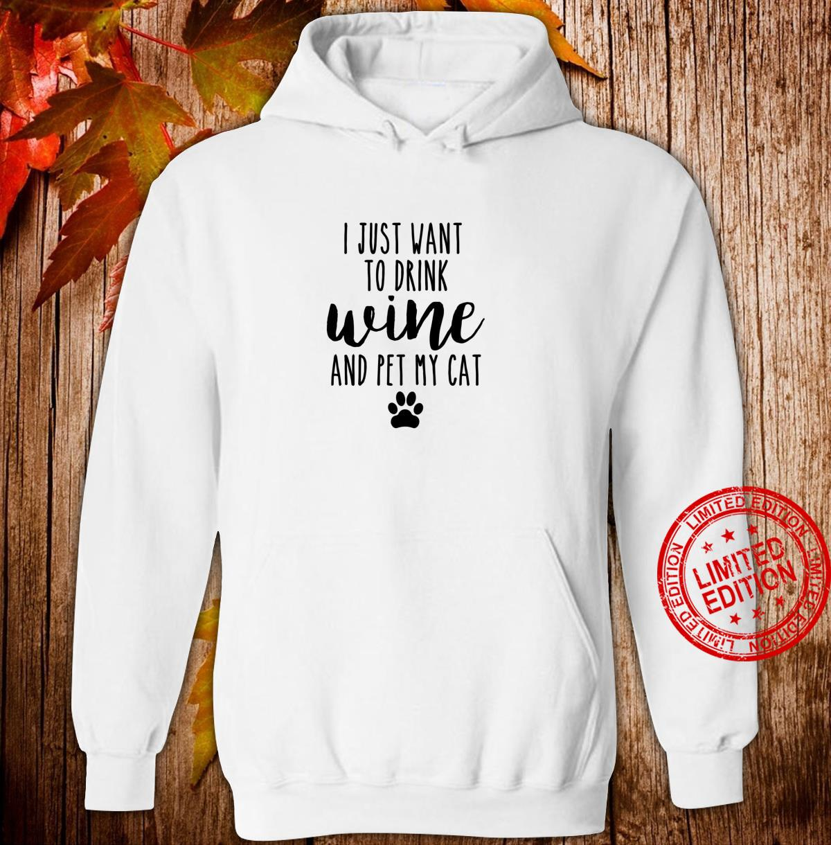 I Just Want To Drink Wine And Pet My Cat Cat Shirt hoodie