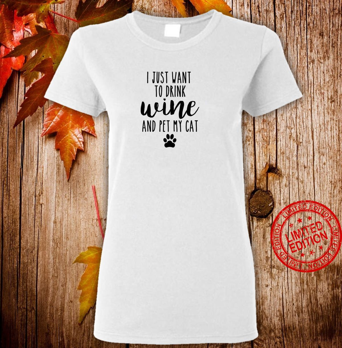 I Just Want To Drink Wine And Pet My Cat Cat Shirt ladies tee