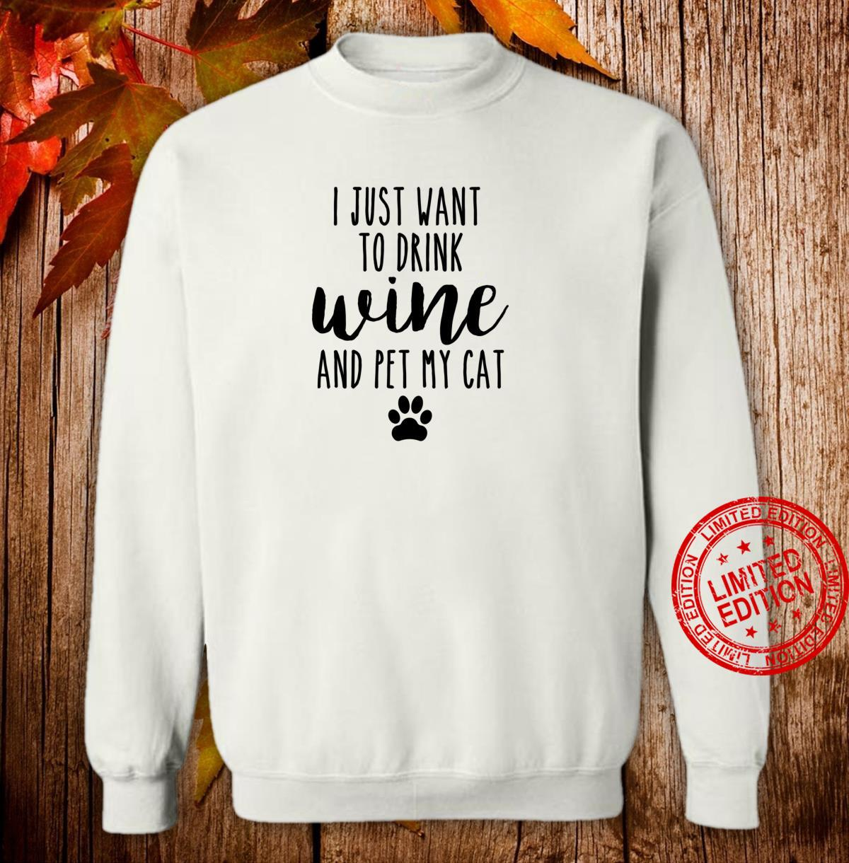 I Just Want To Drink Wine And Pet My Cat Cat Shirt sweater