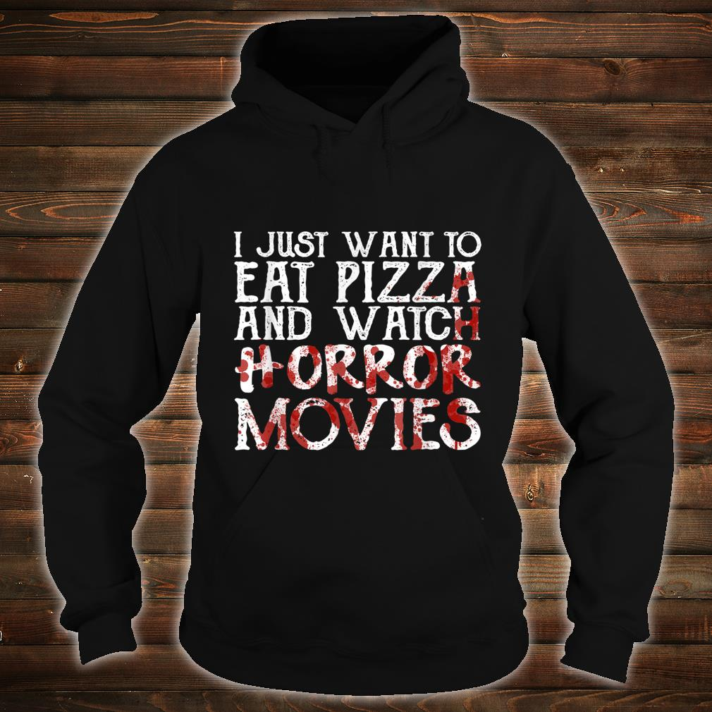 I Just Want To Eat Pizza And Watch Horror Movies Shirt hoodie