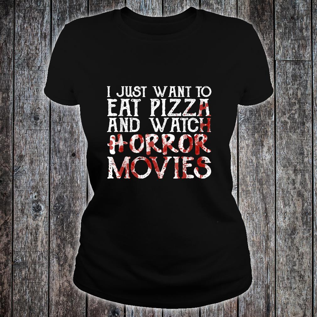 I Just Want To Eat Pizza And Watch Horror Movies Shirt ladies tee