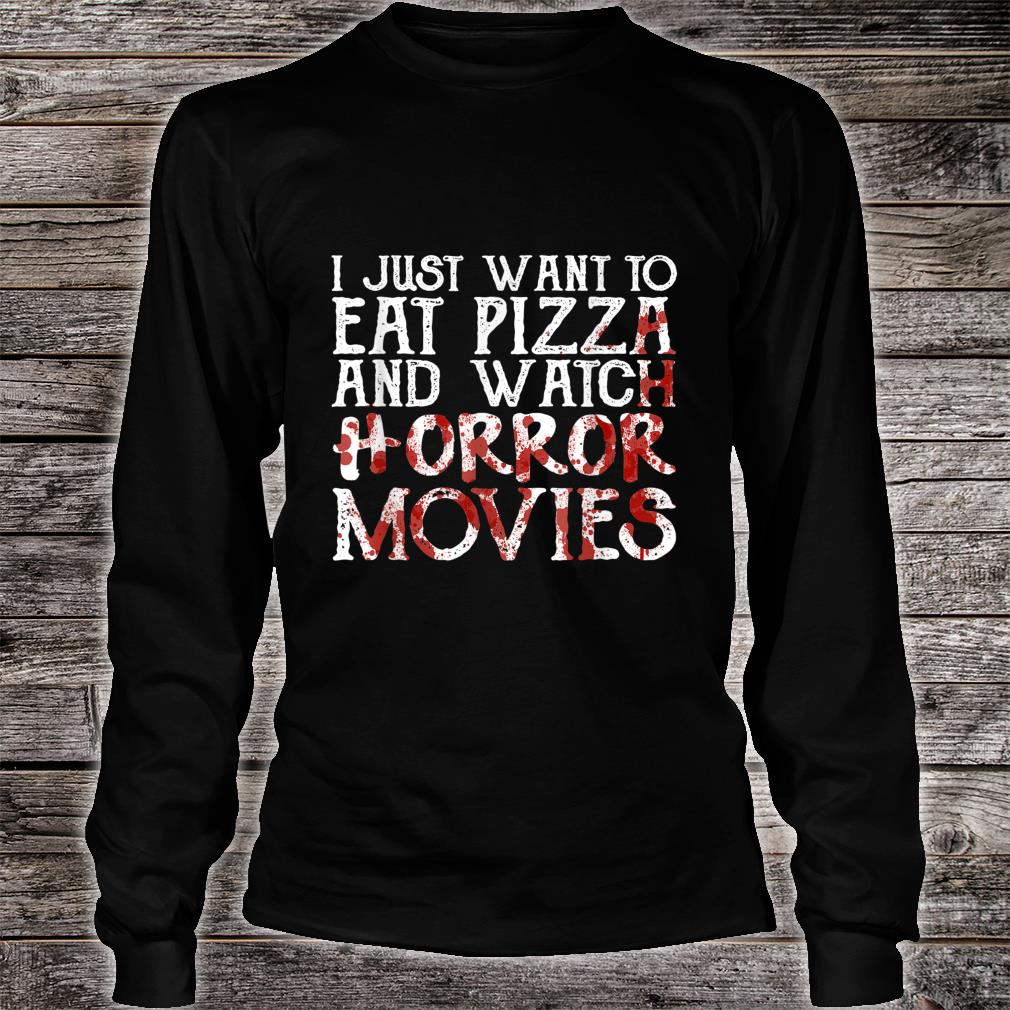 I Just Want To Eat Pizza And Watch Horror Movies Shirt long sleeved