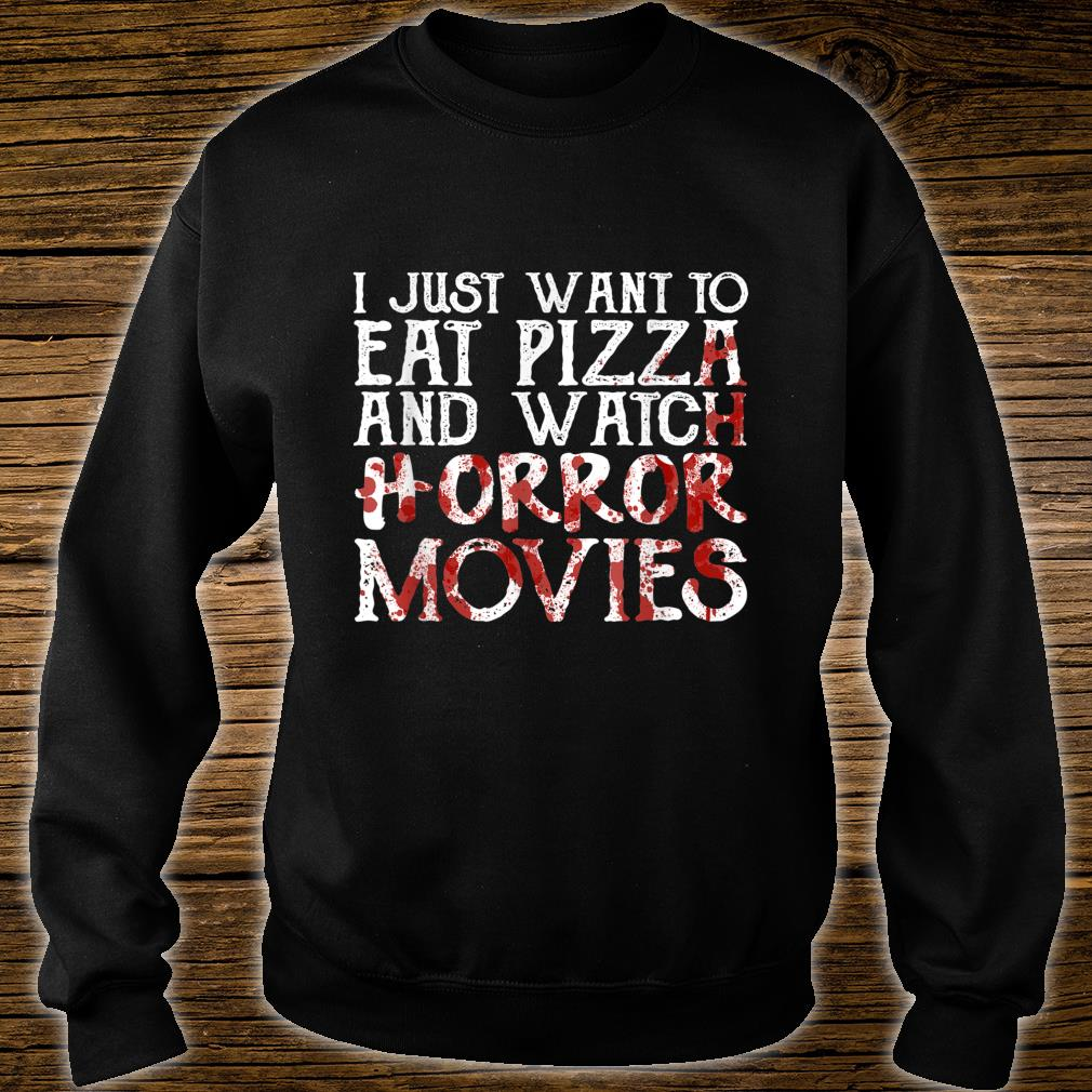 I Just Want To Eat Pizza And Watch Horror Movies Shirt sweater