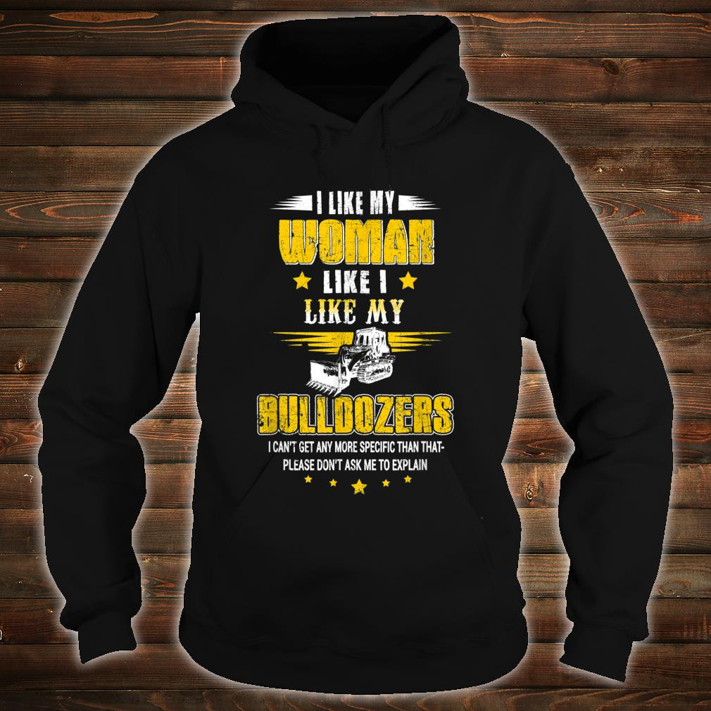 I Like My Like I Like Me Bulldozers Please Don'T Ask Shirt hoodie