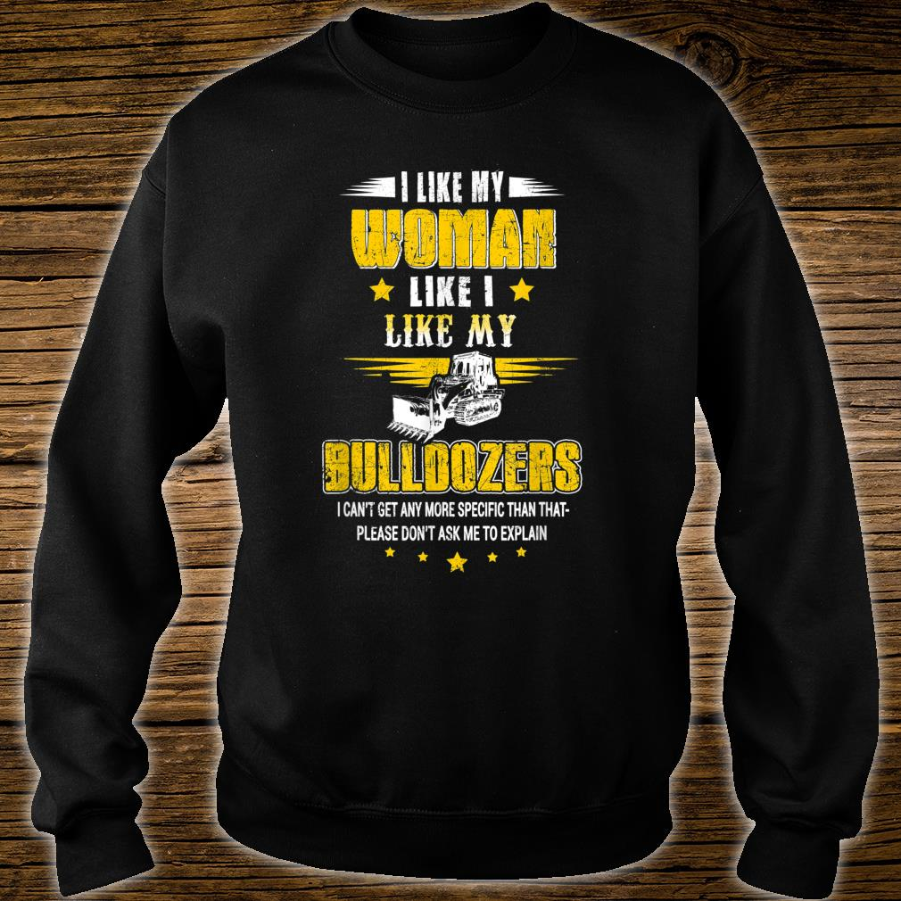 I Like My Like I Like Me Bulldozers Please Don'T Ask Shirt sweater