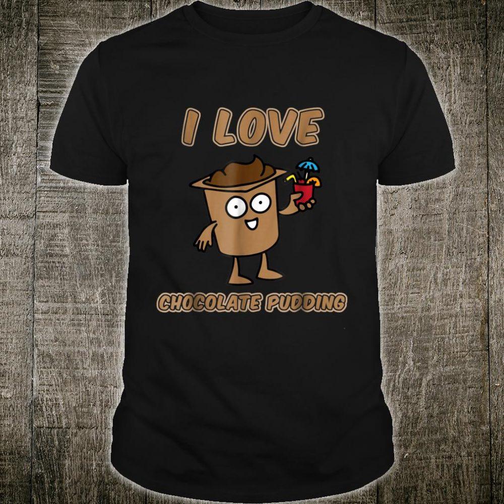 I Love Chocolate Pudding Shirt