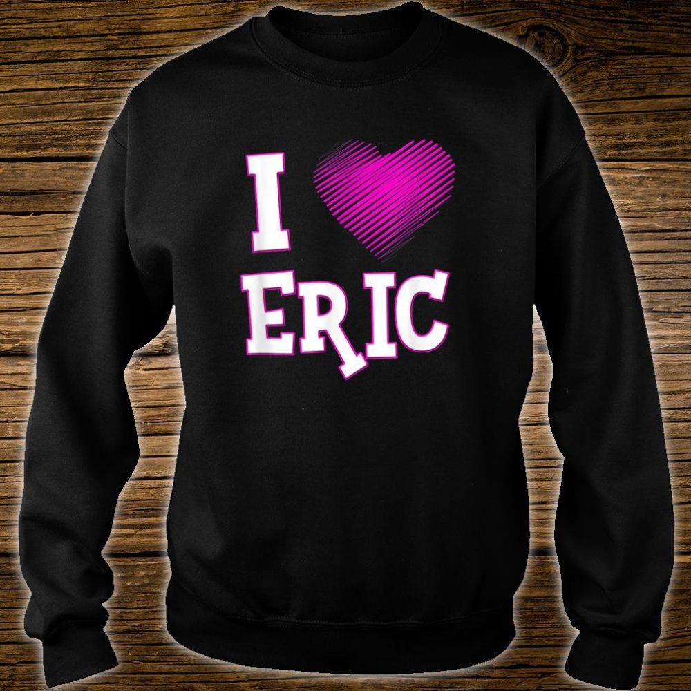 I Love Eric Shirt Boyfriend Husband Son Heart Shirt sweater